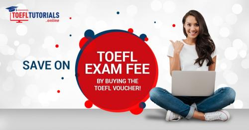 Oct 31st – Feb 28th – Save on TOEFL Exam Fee by buying the TOEFL Voucher!